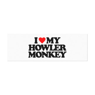I LOVE MY HOWLER MONKEY STRETCHED CANVAS PRINTS
