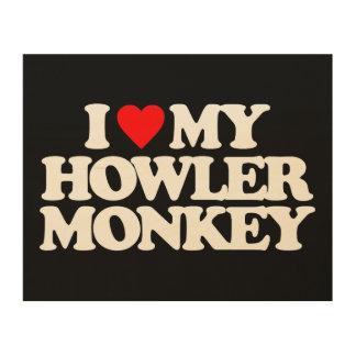 I LOVE MY HOWLER MONKEY WOOD CANVAS