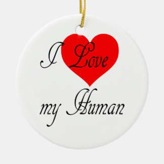 I love my Human Ceramic Ornament