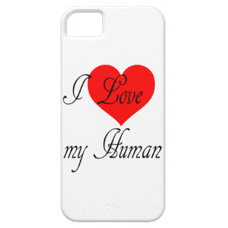 I love my Human iPhone 5 Covers