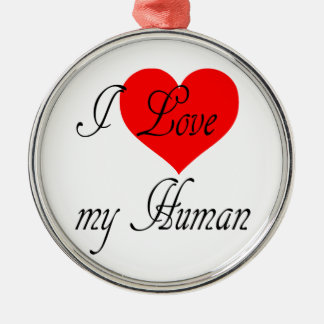 I love my Human Metal Ornament