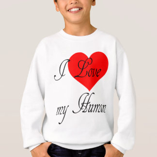 I love my Human Sweatshirt