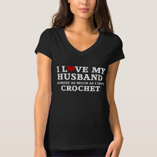 I Love My Husband Almost As Much As I Love Crochet T-Shirt