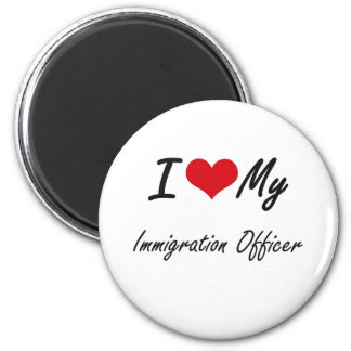 I love my Immigration Officer 2 Inch Round Magnet