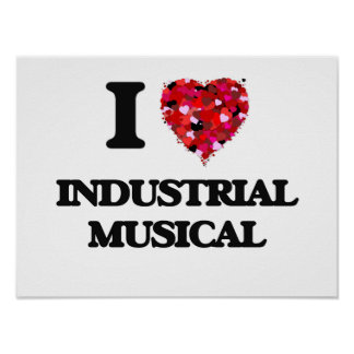 I Love My INDUSTRIAL MUSICAL Poster