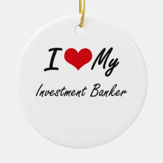 I love my Investment Banker Ceramic Ornament