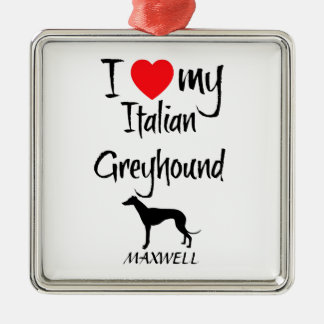 I Love My Italian Greyhound Dog Metal Ornament