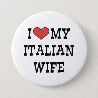 I Love My Italian Wife 3 Inch Round Button