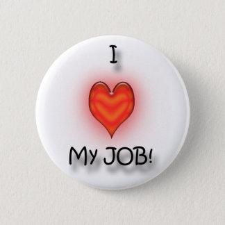 I Love My Job! 2 Inch Round Button