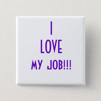 I LOVE my job!!! 2 Inch Square Button