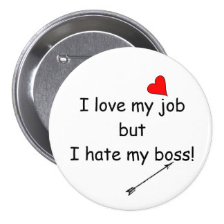 I love my job but I hate my boss! 3 Inch Round Button