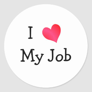 I Love My Job Classic Round Sticker