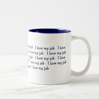 I love my job   I love my job   I love my job  ... Two-Tone Coffee Mug