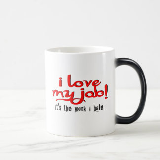 I love my job! It's the work I hate. Magic Mug