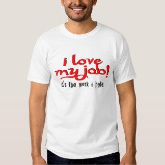 i love my job! it's the work i hate. tee shirts