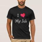 I Love My Job T-Shirt