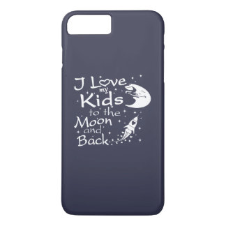 I Love My Kids to the Moon and Back iPhone 7 Plus Case