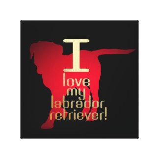 I LOVE MY LABRADOR RETRIEVER CANVAS PRINT