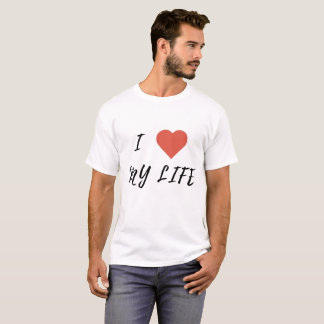 I Love My Life (2) T-Shirt