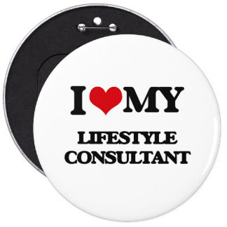 I love my Lifestyle Consultant 6 Inch Round Button