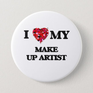 I love my Make Up Artist 3 Inch Round Button
