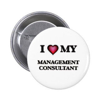 I love my Management Consultant 2 Inch Round Button