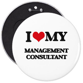 I love my Management Consultant 6 Inch Round Button