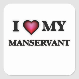 I love my Manservant Square Sticker