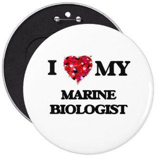 I love my Marine Biologist 6 Inch Round Button