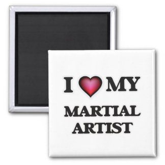 I love my Martial Artist Square Magnet