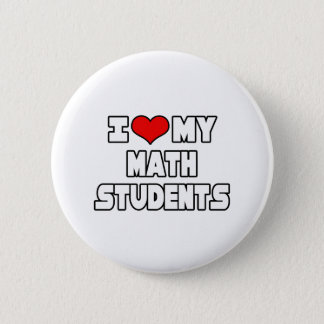 I Love My Math Students 2 Inch Round Button