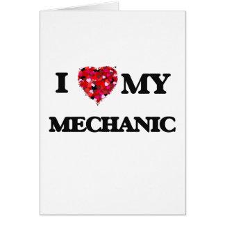 I love my Mechanic Greeting Card