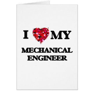 I love my Mechanical Engineer Greeting Card