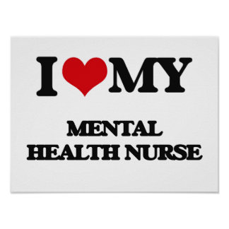 I love my Mental Health Nurse Poster