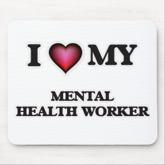 I love my Mental Health Worker Mouse Pad