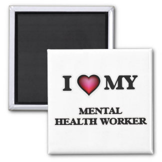 I love my Mental Health Worker Square Magnet