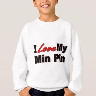 I Love My Min Pin Dog Gifts and Apparel Sweatshirt