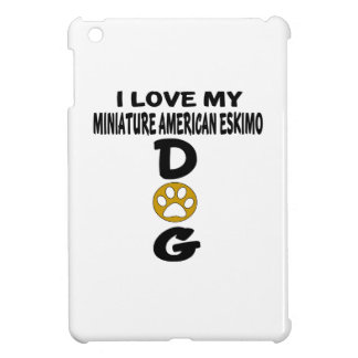 I Love My Miniature American Eskimo Dog Designs iPad Mini Cover