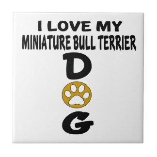 I Love My Miniature Bull Terrier Dog Designs Ceramic Tile