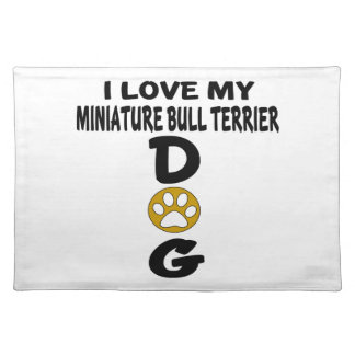 I Love My Miniature Bull Terrier Dog Designs Placemat
