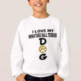I Love My Miniature Bull Terrier Dog Designs Sweatshirt