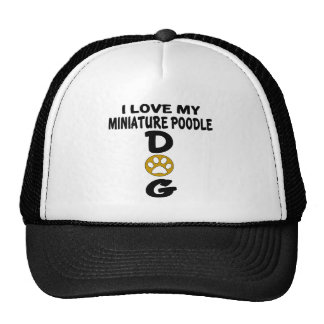 I Love My Miniature Poodle Dog Designs Trucker Hat