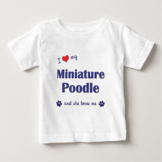 I Love My Miniature Poodle (Female Dog) Baby T-Shirt