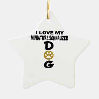 I Love My Miniature Schnauzer Dog Designs Ceramic Star Ornament