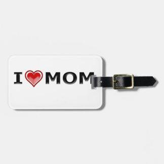 I Love My Mom Luggage Tag