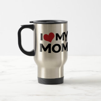 I Love My Mom Mother s Day Travel Mug
