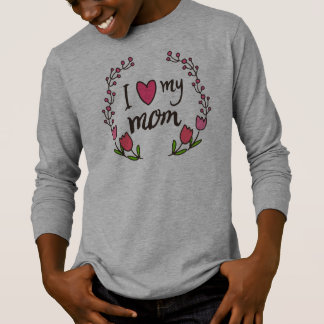 I Love My Mom Mother's Day | Sleeve Shirt
