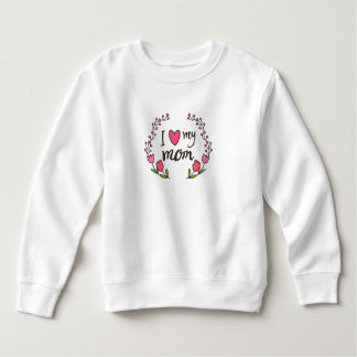 I Love My Mom Mother's Day | Sweatshirt