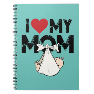 I Love My Mom Notebooks