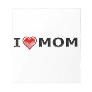 I Love My Mom Notepad